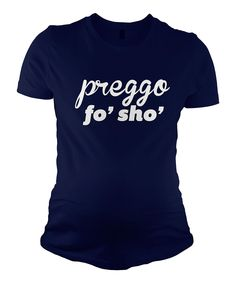Another great find on #zulily! Crazy Dog Navy Blue 'Preggo fo' Sho' Maternity Tee by Crazy Dog #zulilyfinds