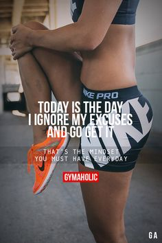 gymaaholic:  Today Is The day I Ignore My Excuses And Go Get ItThat's the mindset you must have everyday!http://www.gymaholic.co