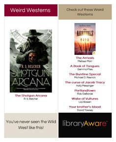 "Weird Westerns...this is a great bookmark for a unique group of readers. They'll love you for providing this list! Search LibraryAware for ""Westerns"" in Bookmarks 3 or 4 pp."
