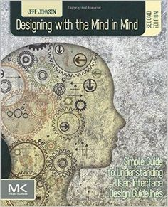 Buy Designing with the Mind in Mind: Simple Guide to Understanding User Interface Design Guidelines by Jeff Johnson and Read this Book on Kobo's Free Apps. Discover Kobo's Vast Collection of Ebooks and Audiobooks Today - Over 4 Million Titles! User Interface Design, Ui Ux Design, Cognitive Psychology, Design Guidelines, Book Design, This Book, How To Apply, Mindfulness, Simple