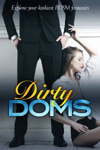 Dirty Doms - M/F D/s erotic romance anthology, containing my story, The Beauty and the Badass.