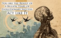you are the result of 4 billion years of evolutionary success - Google Search