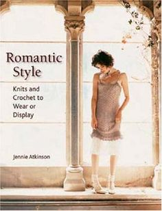 Romantic Style: Knits And Crochet to Wear or Display by Jennie Atkinson http://smile.amazon.com/dp/1564777154/ref=cm_sw_r_pi_dp_igl7wb0DF0QXW