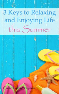 3 keys to relaxing and enjoying life this summer. Here are 3 simple things you can do to slow down and really enjoy the summer this year. Summer fun | Stress reduction | Summer vacation | Healthy living