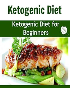 Ketogenic Diet: Ketogenic Diet for Beginners: (Ketogenic diet, ketogenic diet for weight loss, ketogenic diet cookbook, kegogenic recipes) by Maria Williams, http://www.amazon.com/dp/B00MSYMU9K/ref=cm_sw_r_pi_dp_9ie-tb1S1A5WK