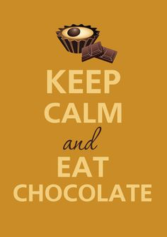 Keep Calm and Eat - Chocolate is always the answer. The question is irrelevant. Great Quotes, Quotes To Live By, Me Quotes, Funny Quotes, Inspirational Quotes, Crazy Quotes, Wisdom Quotes, Keep Calm Posters, Keep Calm Quotes