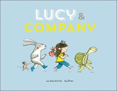 Lucy and Company by Marianne Dubuc. Canada. Translated from the French, 2016.