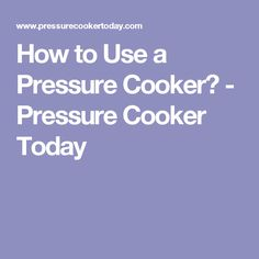 How to Use a Pressure Cooker? - Pressure Cooker Today