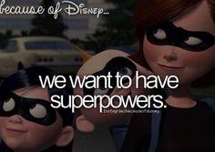 Because of Disney (Disney Pixar The Incredibles) we want to have superpowers Disney Nerd, Disney Fanatic, Disney Girls, Disney Love, Disney Magic, Disney Humor, Disney Addict, Disney And Dreamworks, Disney Pixar
