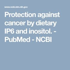 Protection against cancer by dietary IP6 and inositol.  - PubMed - NCBI