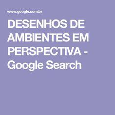 DESENHOS DE AMBIENTES EM PERSPECTIVA - Google Search