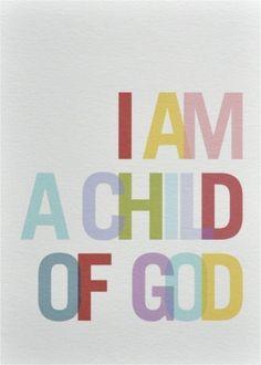 """""""I am a Child of God"""" print"""