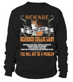 # I Am That Crazy Bearded Collie Lady T shirt .  I Am That Crazy Bearded Collie Lady T-shirtHOW TO ORDER:1. Select the style and color you want: 2. Click Reserve it now3. Select size and quantity4. Enter shipping and billing information5. Done! Simple as that!TIPS: Buy 2 or more to save shipping cost!This is printable if you purchase only one piece. so dont worry, you will get yours.Guaranteed safe and secure checkout via:Paypal | VISA | MASTERCARD