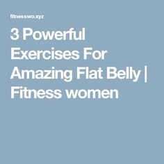 3 Powerful Exercises For Amazing Flat Belly     Fitness women