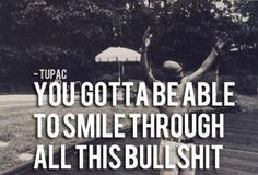 You gotta be able to smile thru all this bullshit