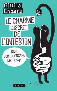 Le Charme discret de l'intestin. Lu mai 2015. Plein d'humour, facile à lire…