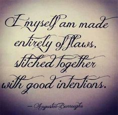 Tattoo Quotes trend for 2017 / 2018 ImageDescriptionAmen! I myself am made entirely of flaws, stitched together with good intentions. Future Tattoos, Love Tattoos, New Tattoos, I Tattoo, Girl Quote Tattoos, Saying Tattoos, Thigh Tattoo Quotes, Script Tattoos, Great Quotes