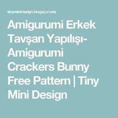 Amigurumi Erkek Tavşan Yapılışı- Amigurumi Crackers Bunny Free Pattern                    Tiny Mini Design