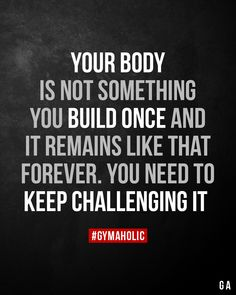 Your body is not something you build once and it remains like that forever. Your body is not something you build once and it remains like that forever.,Motivation Your body is not something you. Fitness Motivation Quotes, Weight Loss Motivation, Fitness Tips, Health Fitness, Fitness Wear, Funny Gym Motivation, Fitness Outfits, Exercise Motivation, Yoga Fitness