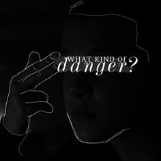 What kind of danger?