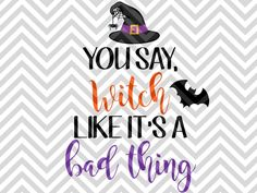 You Say Witch Like It's a Bad Thing SVG and DXF Cut File  | The Hungry JPEG