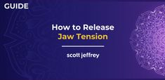 Effective Methods for Releasing Jaw Tension (And Why You Have It)