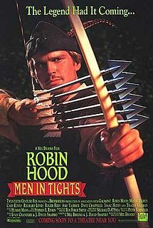'Robin Hood: Men In Tights' ~unlike other robin hoods, he can speak with an english accent.