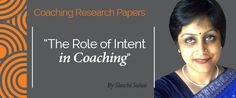 Research Paper: The Role of Intent in Coaching  Research Paper By Shuchi Sahai (Transformational Coach, INDIA)