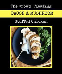 The crowd pleasing bacon and mushroom stuffed chicken