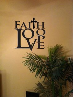 Faith Hope Love Vinyl Wall Art Decal by designstudiosigns on Etsy, $34.50*******FAITH,FAMILY & FRIENDS***MAKE THIS WORLD SO  MUCH MORE FREE AND JOYFUL*****