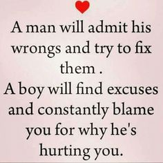 Men vs boys quote...explains why I'm the jealous little girl haha always trying to make it not about him never does anything wrong. Maybe better off without you