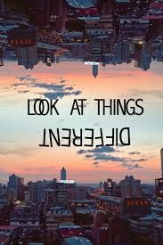 """look at things different"", with another perspective of life"
