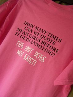 MEAN GIRLS QUOTE The Limit Does Not Exist Tshirt by TheStickyWitch