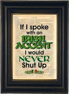 .......and most don't!!  The Irish are verbal artists for sure.  Vintage Print