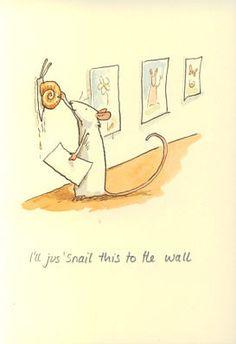 I'll jus 'snail....