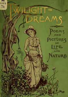 Twilight Dreams Poems and Pictures of Life and Nature 1891. Published by Cassell Publising Co. New York
