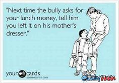 Tell bullies what's up.