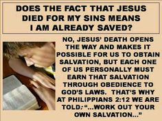 Does the fact that Jesus died for my sins mean that I'm always saved? Please do find more about it on several of my religious sites. Jw Bible, Bible Truth, Bible Scriptures, Faith Quotes, Bible Quotes, Jehovah's Witnesses Beliefs, Jesus Christ, Bible Questions, Sisters