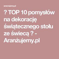 ☃ TOP 10 pomysłów na dekorację świątecznego stołu ze świecą ☃ - Aranżujemy.pl