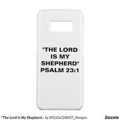 """The Lord Is My Shepherd"" Samsung Galaxy Case Phone Cases Samsung Galaxy, Ipod Cases, Lord Is My Shepherd, Art Case, Ipads, Bold Prints, Apple Watch Bands, Galaxy S8, Flash Drive"