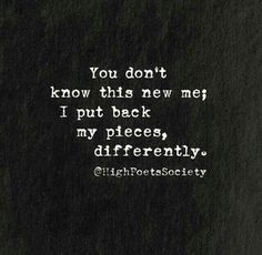 you dont know the new me i put back the pieces differently - Google Search