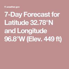 7-Day Forecast for Latitude 32.78°N and Longitude 96.8°W (Elev. 449 ft)