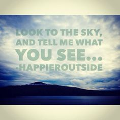 Look to the sky and tell me what you see... #happieroutside