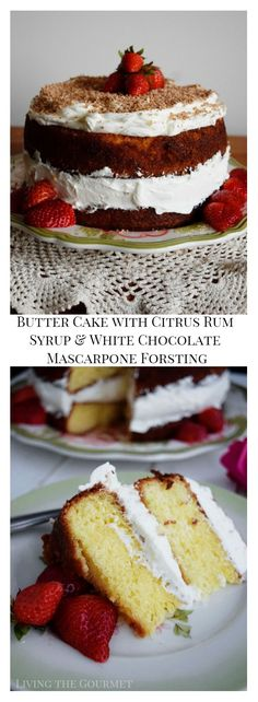 Butter Cake with Citrus Rum Syrup and White Chocolate Mascarpone Frosting - Living The Gourmet
