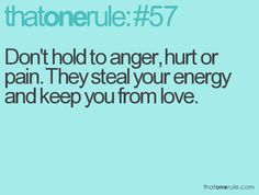 Don't hold to anger, hurt or pain. They steal your energy and keep you from love. #quotes