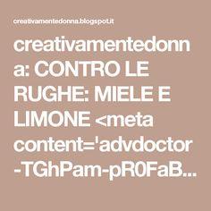 creativamentedonna: CONTRO LE RUGHE: MIELE E LIMONE <meta content='advdoctor-TGhPam-pR0FaB' name='advdoctor'/>