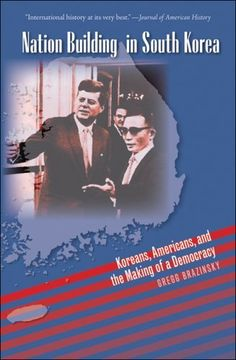 Nation Building in South Korea: Koreans, Americans, and the Making of a Democracy (The New Cold War History) by Gregg Brazinsky. $19.60. Author: Gregg Brazinsky. Publisher: The University of North Carolina Press (August 15, 2009). Save 22%!