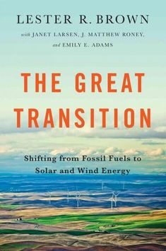 The Great Transition: Shifting from Fossil Fuels to Solar and Wind Energy: The Great Transition: Shifting from Fossil Fuels to Wind and Solar Energy