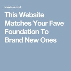 This Website Matches Your Fave Foundation To Brand New Ones