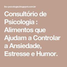 Consultório de Psicologia : Alimentos que Ajudam a Controlar a Ansiedade, Estresse e Humor.